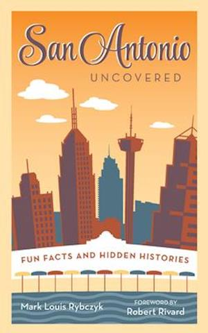 San Antonio Uncovered af Mark Louis Rybczyk