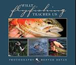 What Fly Fishing Teaches Us
