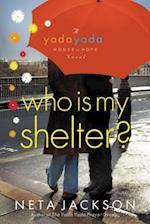 Who Is My Shelter? (A Yada Yada House of Hope Novel)