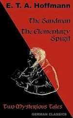 The Sandman. The Elementary Spirit (Two Mysterious Tales. German Classics) af E.T.A. Hoffmann
