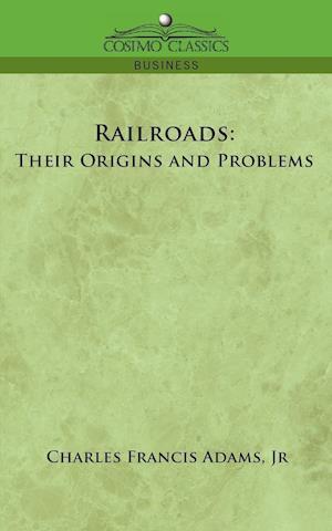 Railroads: Their Origins and Problems