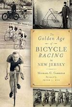 The Golden Age of Bicycle Racing in New Jersey af Michael C. Gabriele