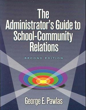 Administrator's Guide to School-Community Relations, The