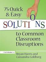 75 Quick and Easy Solutions to Common Classroom Disruptions af Bryan Harris