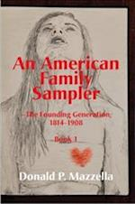 An American Family Sampler, the Founding Generation 1814-1908