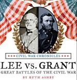 Lee vs. Grant, Great Battles of the Civil War (Civil War Chronicles, nr. 4)