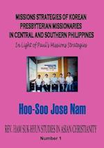 Missions Strategies of Korean Presbyterian Missionaries in Central and Southern Philippines (Rev. Ham Suk-hyun Studies in Asian Christianity, nr. 1)