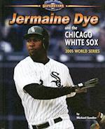 Jermaine Dye and the Chicago White Sox (World Series Superstars)