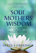 Soul Mothers' Wisdom: Seven Insights for the Single Mother