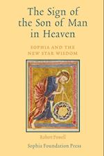 The Sign of the Son of Man in Heaven: Sophia and the New Star Wisdom af Robert Powell