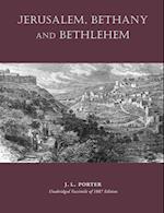 Jerusalem, Bethany and Bethlehem