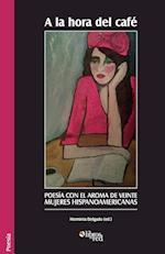a la Hora del Cafe. Poesia Con El Aroma de Veinte Mujeres Hispanoamericanas