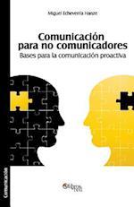 Comunicacion Para No Comunicadores. Bases Para La Comunicacion Proactiva