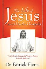 The Life of Jesus as Told by the Gospels af Patrick Pierce