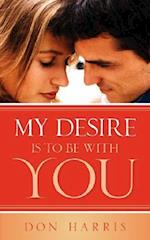 My Desire Is To Be With You