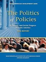 The Politics of Policies - Economic and Social Progress in latin America 2006 Report (David Rockefeller/ Inter-American Development Bank S)