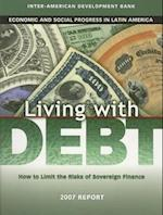 Living with Debt - How to Limit the Risks of Sovereign Finance Economic and Social Progress in Latin America 2007 Report (David Rockefeller/ Inter-American Development Bank S)