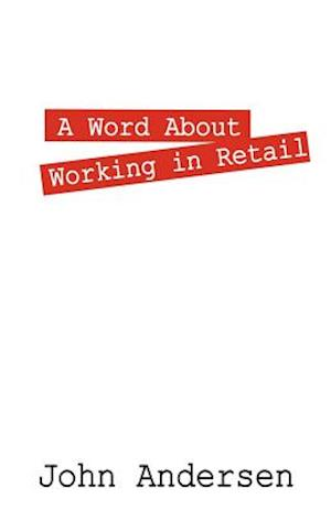 Bog hæftet A Word About Working in Retail af John Andersen