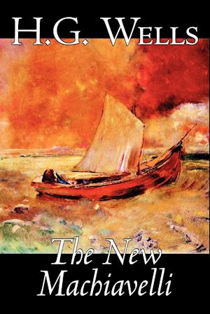 The New Machiavelli by H. G. Wells, Fiction, Literary, Classics
