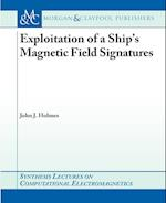 Exploitation of a Ship's Magnetic Field Signatures (Synthesis Lectures on Computational Electromagnetics)