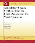 Articulatory Speech Synthesis from the Fluid Dynamics of the Vocal Apparatus (Synthesis Lectures on Speech And Audio Processing)