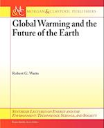 Global Warming and the Future of the Earth (Synthesis Lectures on Energy and the Environment: Technology, Science, and Society)