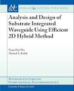 Analysis and Design of Substrate Integrated Waveguide Using Efficient 2D Hybrid Method (Synthesis Lectures on Computational Electromagnetics)