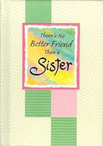 There's No Better Friend Than a Sister