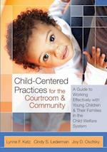 Child-Centered Practices for the Courtroom and Community