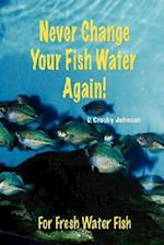 Never Change Your Fish Water Again!