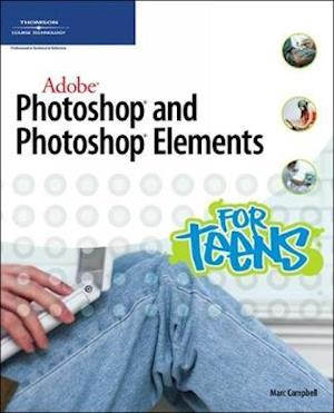 Adobe Photoshop and Photoshop Elements for Teens