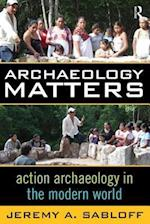 Archaeology Matters af Jeremy A. Sabloff
