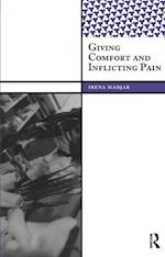 Giving Comfort and Inflicting Pain (International Institute for Qualitative Methodology Series)