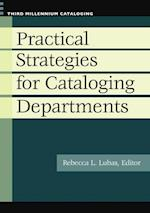 Practical Strategies for Cataloging Departments (Third Millennium Cataloging)