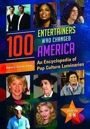 100 Entertainers Who Changed America [2 volumes]