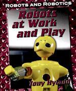 Robots at Work and Play (Robots and Robotics)