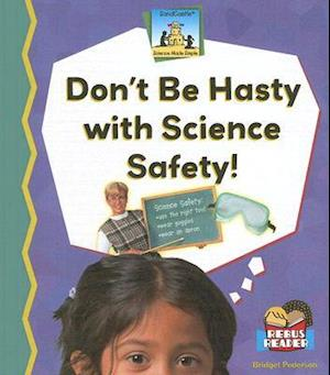 Dont Be Hasty with Science Safety!