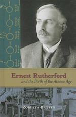 Ernest Rutherford and the Birth of the Atomic Age (Profiles in Science)