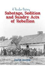 Sabotage, Sedition and Sundry Acts of Rebellion (Peculiar History)