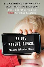 Be the Parent, Please (Virtues Strategies for Solving the Real Parenting Problems)