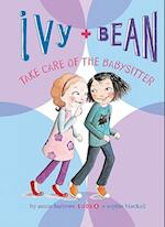 Ivy and Bean Take Care of the Babysitter: #4