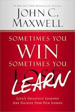Sometimes You Win--Sometimes You Learn af John C. Maxwell