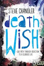 Death Wish: The Path through Addiction to a Glorious Life af Steve Chandler