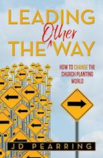 Leading the Other Way: How to Change the Church Planting World