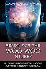 Ready for the Woo-Woo Stuff? a Down-To-Earth Look at the Metaphysical