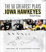 The 50 Greatest Plays in Iowa Hawkeyes Football History af Michael Maxwell