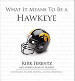 What It Means to Be a Hawkeye af Lyle Hammes, Michael Maxwell, Neal Rosendaal