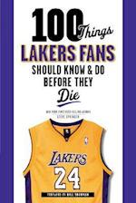 100 Things Lakers Fans Should Know & Do Before They Die (100 Things...fans Should Know)