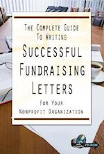 The Complete Guide to Writing Successful Fundraising Letters for Your Nonprofit Organization [With CDROM]
