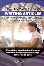 How to Make a Living Writing Articles for Newspapers, Magazines, and Online Sources